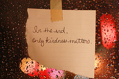 Only kindness matters. Truth...